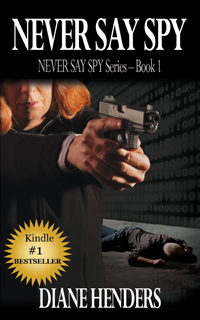 Never Say Spy - Book 1 of the NEVER SAY SPY Series by Diane Henders